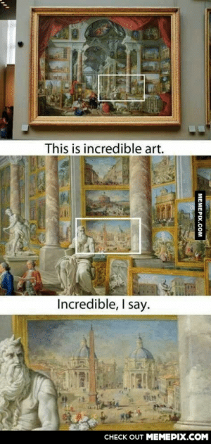 An art show inside of a painting, incredible indeed..omg-humor.tumblr.com: This is incredible art.  Incredible, I say.  CНЕCK OUT MЕМЕРІХ.COM  МЕМЕРIХ.СОм An art show inside of a painting, incredible indeed..omg-humor.tumblr.com