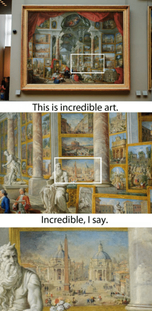 lolzandtrollz:An Art Show Inside Of A Painting: This is incredible art.  Incredible, I say lolzandtrollz:An Art Show Inside Of A Painting