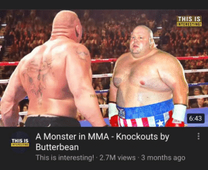 Monster, Mma, and Months: THIS IS  INTERESTING!  6:43  THIS IS A Monster in MMA - Knockouts by  UNTERSButterbean  This is interesting! 2.7M views 3 months ago An absolute monster