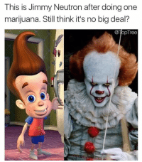 Don't follow @toptree if your easily offended: This is Jimmy Neutron after doing one  marijuana. Still think it's no big deal?  @lopTree Don't follow @toptree if your easily offended