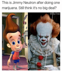 I'm shook (@toptree): This is Jimmy Neutron after doing one  marijuana. Still think it's no big deal?  TopTree I'm shook (@toptree)