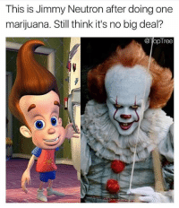 The devils lettuce strikes again: This is Jimmy Neutron after doing one  marijuana. Still think it's no big deal?  @TopTree The devils lettuce strikes again