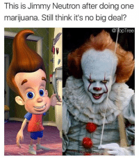 Thinked: This is Jimmy Neutron after doing one  marijuana. Still think it's no big deal?  @TopTree