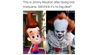 """Dank, Drugs, and Meme: This is Jimmy Neutron after doing one  marijuana. Still think it's no big deal?  @TopTree <p>Dont do school and stay in drugs&hellip;. wait no via /r/dank_meme <a href=""""http://ift.tt/2EoQdgo"""">http://ift.tt/2EoQdgo</a></p>"""