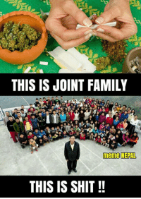 Weed Lovers Hajirrr Hooo ✊✊✊✊  [[P.S. Smoking kills]]: THIS IS JOINT FAMILY  meme NEPAL  THIS IS SHIT Weed Lovers Hajirrr Hooo ✊✊✊✊  [[P.S. Smoking kills]]