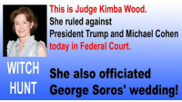 Hmm...: This is Judge Kimba Wood.  She ruled against  President Trump and Michael Cohen  today in Federal Court.  WITCH  HUNT  She also officiated  George Soros' wedding  ! Hmm...