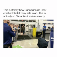 Cause Canadians aren't crazy lol - follow @bitchy.tweets if you're watching 😝👆🏽: This is literally how Canadians do Door  crasher Black Friday sale lmao. This is  actually so Canadian it makes me cry Cause Canadians aren't crazy lol - follow @bitchy.tweets if you're watching 😝👆🏽