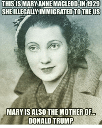 Donald Drumpf is a fraud: THIS IS MARY ANNE MACLEOD-IN 1929  SHEILLEGALLYIMMIGRATED TO THE US  MARY IS ALSO THE MOTHER OF  DONALD TRUMP Donald Drumpf is a fraud