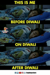 Indianpeoplefacebook, Diwali, and This: THIS IS ME  BEFORE DIWALI  LAUGHING  ON DIWALI  AFTER DIWALI  K2-(0)  5/laughingcolours #HappyDiwali