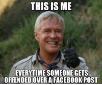 memes: THIS IS ME  EVERYTIME SOMEONE GETS  OFFENDEDOVERA FACEBOOK POST
