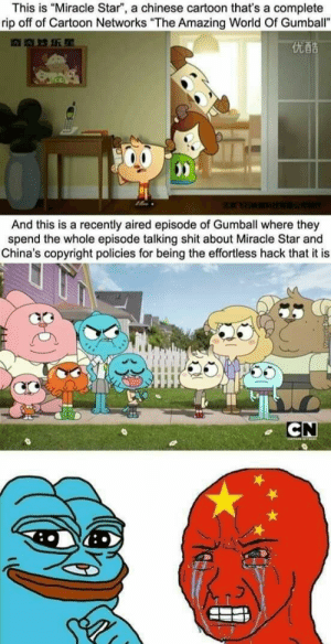 "Know your place: This is ""Miracle Star"", a chinese cartoon that's a complete  rip off of Cartoon Networks ""The Amazing World Of Gumball""  优酷  And this is a recently aired episode of Gumball where they  spend the whole episode talking shit about Miracle Star and  China's copyright policies for being the effortless hack that it is  CN Know your place"
