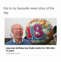 Birthday, Finals, and News: this is my favourite news story of the  day  Leap year birthday boy finally marks his 18th after  72 years  oxfordmail.co.uk AWWWW HAHAH