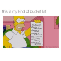 Bucket List, Cholesterol, and Popcorn: this is my kind of bucket list  d Bucket of  Fried Chicken  Bucket of  Shrimp  O Bucket of  Tartar Sauce  D Bucket of ck  D Bucket of  Popcorn  of  Cholesterol  Medicine chem is so har