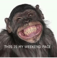 THIS IS MY WEEKEND FACE Make it a GREAT one!