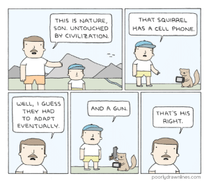 Meme, Phone, and True: THIS IS NATURE,  SON. UNTOUCHED  BY CIVILIEATION  THAT SQUIRRE  HAS A CELL PHONE.  WELL, 1 GUESS  THEY HAD  TO ADAPT  EVENTUALLY  AND A GUN  THAT'S HIS  RIGHT  poorlydrawnlines.com True Naturehttp://meme-rage.tumblr.com