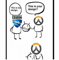 Meme, Memes, and Design: This is nm  design.  This is your  design?  ROCKET  LEAGUE Lucio Ball in a nutshell 😂 Overwatch Overwatchmeme meme lucioball