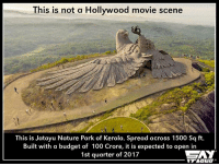 Just amazing :O Every Indian should share this!   Correction- *15,000 Sq ft: This is not a Hollywood movie scene  This is Jatayu Nature Park of Kerala. Spread across 1500 Sq ft.  Built with a budget of 100 Crore, it is expected to open in  CAY  1st quarter of 2017 Just amazing :O Every Indian should share this!   Correction- *15,000 Sq ft