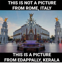 Incredible India: THIS IS NOT A PICTURE  FROM ROME, ITALY  THIS IS A PICTURE  FROM EDAPPALLY, KERALA Incredible India
