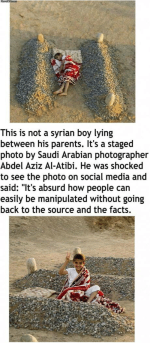 """Facts, Parents, and Social Media: This is not a syrian boy lying  between his parents. It's a staged  photo by Saudi Arabian photographer  Abdel Aziz Al-Atibi. He was shocked  to see the photo on social media and  said: """"It's absurd how people carn  easily be manipulated without going  back to the source and the facts. Stupid Billy"""