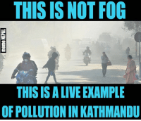 Nth is clear !! Damn Pollution !!!!: THIS IS NOT FOG  THIS ISALIVEEXAMPLE  OF POLLUTION IN KATHMANDU Nth is clear !! Damn Pollution !!!!