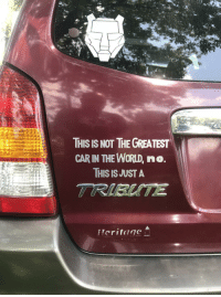 World, Got, and Car: THIS IS NOT THE GREATEST  CAR IN THE WORLD, no  THIS IS JUSTA  TRIBUTE  Heritage I got a sensible chuckle out this car I bought.