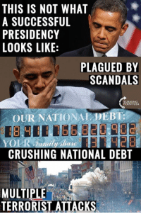 #EndOfAnError: THIS IS NOT WHAT  A SUCCESSFUL  PRESIDENCY  LOOKS LIKE  E  PLAGUED BY  SCANDALS  OUR NATIONAL DEBT:  THE  CRUSHING NATIONAL DEBT  MULTIPLE  TERRORIST ATTACKS #EndOfAnError
