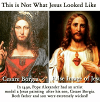 http://t.co/YkFPbPpI1U: This is Not What Jesus Looked Like  Cesare Borgia  Se  e Of Jesu  In I49o, Pope Alexander had an artist  model a Jesus painting after his son, Cesare Borgia.  Both father and son were extremely wicked! http://t.co/YkFPbPpI1U