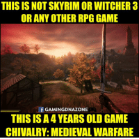 Memes, 🤖, and Witcher: THIS IS NOTSKYRIM OR WITCHER 3  OR ANY OTHER RPG GAME  f GAMINGDNAZONE  THIS ISA4YEARS OLD GAME  CHIVALRY: MEDIEVALWARFARE