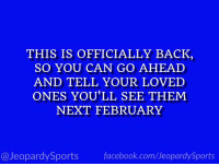 "Facebook, Football, and Sports: THIS IS OFFICIALLY BACK  SO YOU CAN GO AHEAD  AND TELL YOUR LOVED  ONES YOU'LL SEE THEM  NEXT FEBRUARY  @JeopardySports facebook.com/JeopardySports ""What is: football season?"" #JeopardySports #HallOfFameGame https://t.co/4N9r12JeXU"