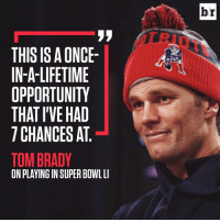 Tom Brady has been blessed 🙌: THIS IS ONCE-  IN-A-LIFETIME  OPPORTUNITY  THAT I'VE HAD  CHANCES AT  TOM BRADY  ON PLAYING IN SUPER BOWL LI  br Tom Brady has been blessed 🙌