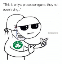 """Celtics, Game, and They: """"This is only a preseason game they not  even trying.""""  @NBAMEMES  LT Celtics Nation right now... https://t.co/2vGV6khNK2"""