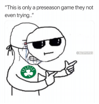 "Basketball, Be Like, and Celtic: This is only a preseason game they not  even trying..""  ONBAMEMES Celtic fans be like.. 😂 nbamemes nba celtics"