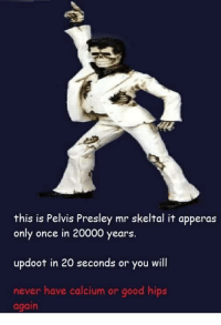 "Dank, Meme, and Good: this is Pelvis Presley mr skeltal it apperas  only once in 20000 years.  updoot in 20 seconds or you will  never have calcium or good hips  again <p>Updoot via /r/dank_meme <a href=""http://ift.tt/2BEz8N9"">http://ift.tt/2BEz8N9</a></p>"