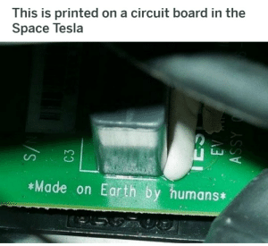 Dank, Memes, and Reddit: This is printed on a circuit board in the  Space Tesla  *Made on Earth by humans*  C3  ASSY why not by Bawookles FOLLOW 4 MORE MEMES.