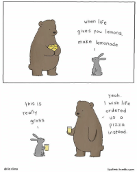 At least it's NationalPizzaDay today 🍕: this is  really  gross  O liz. climo  when life  gives you lemons  make lemonade  yeah  wish life  ordered  US  i ZZ a  instead  lizclimo. tumblr.com At least it's NationalPizzaDay today 🍕