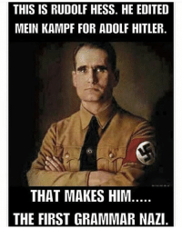 THIS IS RUDOLF HESS. HE EDITED  MEIN KAMPF FOR ADOLF HITLER  THAT MAKES HIM  THE FIRST GRAMMAR NAZI @turtleluvr26 ImJustSaying just a reminder ! Hahahahahaha