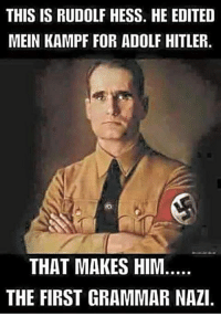 THIS IS RUDOLF HESS. HE EDITED  MEIN KAMPF FOR ADOLF HITLER.  THAT MAKES HIM  THE FIRST GRAMMAR NAZI Tiny Keyz