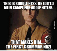 THIS IS RUDOLF HESS. HE EDITED  MEIN KAMPF FOR ADOLF HITLER  THAT MAKES HIM  THE FIRST GRAMMAR NAZI  MEMEFUL COM For all you grammar nazi's out there !