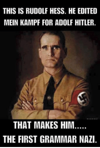 CO cindy: THIS IS RUDOLF HESS. HE EDITED  MEIN KAMPF FOR ADOLF HITLER.  THAT MAKES HIM  THE FIRST GRAMMAR NAZI CO cindy