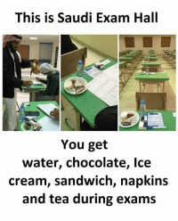 Memes, Chocolate, and Water: This is Saudi Exam Hall  You get  water, chocolate, lce  cream, sandwich, napkins  and tea during exams Join @sadcasm.co for more!