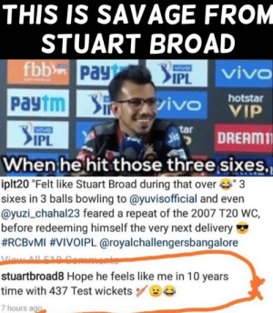 "😂😂😂😂😂😂😂😂😂😂😂😂: THIS IS SAVAGE FROM  STUART BROAD  viv  IPL  Paytmivo  hotstar  s諤 DREAM11  tar  IPL  When he hit those three sixes,  iplt20 ""Felt like Stuart Broad during that ove3  sixes in 3 balls bowling to @yuvisofficial and even  @yuzi_chahal23 feared a repeat of the 2007 T20 WC,  before redeeming himself the very next delivery  #RCBvMI #VIVOIPL @royalchallengersbangalore  stuartbroad8 Hope he feels like me in 10 years  time with 437 Test wicketsBe  7 hours ago 😂😂😂😂😂😂😂😂😂😂😂😂"