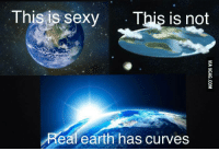 Memes, Sexy, and Earth: This is sexy This is not  eal earth has curves