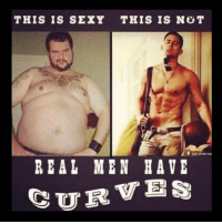 Damn right realmenhavecurve lovehandlesaresexy wecanbefattoo: THIS IS SEXY THIS IS NOT  REAL MEN HAVE  CURVES Damn right realmenhavecurve lovehandlesaresexy wecanbefattoo