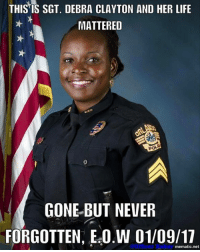 Memes, 🤖, and Pod: THIS IS SGT. DEBRA CLAYTON AND HER LIFE  MATTERED  POD  GONE BUT NEVER  FORGOTTEN, Es0.W mematic net Rest in power sister in blue.