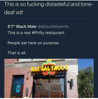 """Fucking, Funny, and Goals: This is so fucking distasteful and tone-  deaf wtf  5'7"""" Black Male @absurdistwords  This is a real #Philly restaurant.  People eat here on purpose  That is all Wypipo get mad at jokes that aren't meant for them @larnite • ➫➫➫ Follow @Staggering for more funny posts daily! • (Ignore: memes like4like funny music love comedy me goals)"""