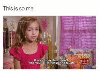Funny, Humans of Tumblr, and Ims: This is so me  Tiaras  It was funny, but I don  like you so I'm not gonna laugh