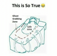Safe Zone: This is So True  Ghost  Grabbing  Zone  Safe  Zone