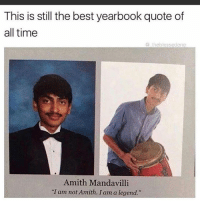 """Top marks for this 😂😂😂 he showed alot of character 😁😁😁 school schoolleaving exams funny facebook germany dailybanter: This is still the best yearbook quote of  all time  the blessedone  Amith Mandavilli  """"I am not Amith. I am a legend."""" Top marks for this 😂😂😂 he showed alot of character 😁😁😁 school schoolleaving exams funny facebook germany dailybanter"""