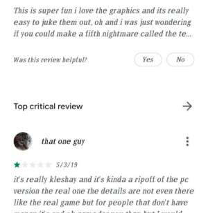 On a rip-off dark deception app: This is super fun i love the graphics and its really  easy to juke them out, oh and i was just wondering  if you could make a fifth nightmare called the te..  Was this review helpful?  No  Yes  Top critical review  that one guy  ** 5/3/19  it's really kleshay and it's kinda a ripoff of the pc  version the real one the details are not even there  like the real game but for people that don't have  •.. On a rip-off dark deception app