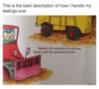 squish: This is the best description of how I handle my  feelings ever  Squish Cat squashes the garbage  down with his squasher-downer